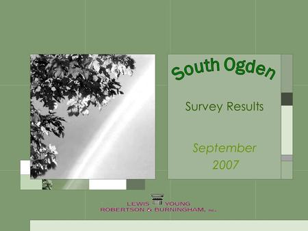 Survey Results September 2007. Survey Information There is an error margin of ±3.6 on this survey. South Ogden City sent out 5,300 surveys and received.