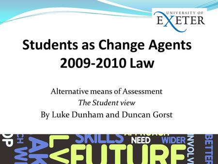 Alternative means of Assessment The Student view By Luke Dunham and Duncan Gorst.