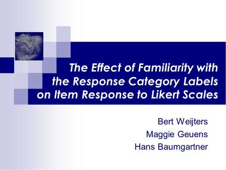 The Effect of Familiarity with the Response Category Labels on Item Response to Likert Scales Bert Weijters Maggie Geuens Hans Baumgartner.