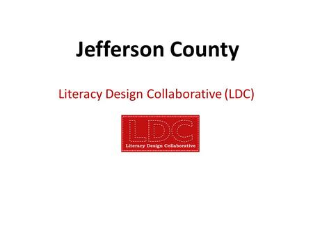 Jefferson County Literacy Design Collaborative (LDC)