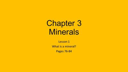 Lesson 1 What is a mineral? Pages 76-84