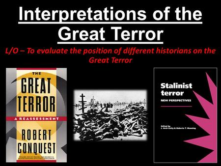 Interpretations of the Great Terror L/O – To evaluate the position of different historians on the Great Terror.