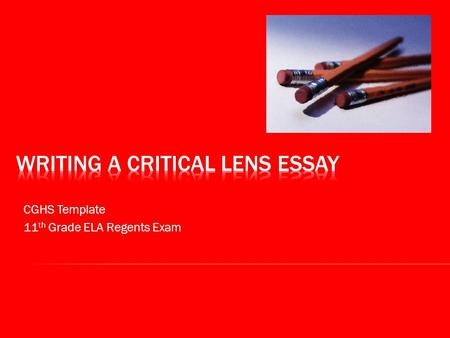 CGHS Template 11 th Grade ELA Regents Exam. Write a critical lens essay in which you discuss two works of literature you have read from the particular.