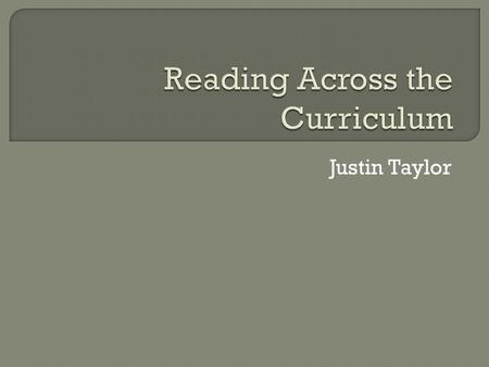 Justin Taylor.  Imagine as administrators and teachers how far our students could be if no matter what subject we taught, we enforced the reading skills.