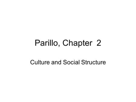 Parillo, Chapter 2 Culture and Social Structure. The Concept of Culture Definition: Culture consists of customs, ideas, language, norms, physical objects,
