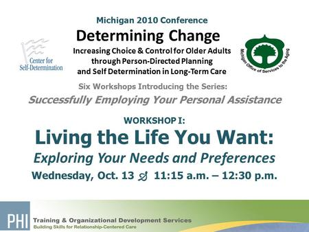 Michigan 2010 Conference Determining Change Increasing Choice & Control for Older Adults through Person-Directed Planning and Self Determination in Long-Term.