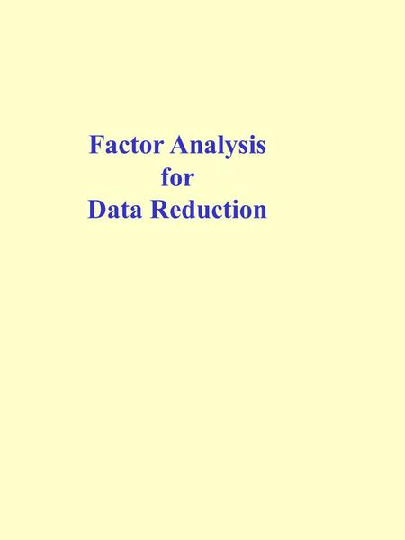 "Factor Analysis for Data Reduction. Introduction 1. Factor Analysis is a set of techniques used for understanding variables by grouping them into ""factors"""