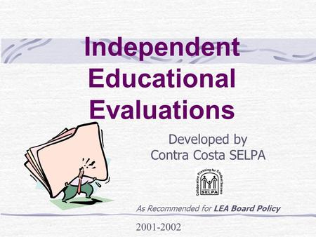 Independent Educational Evaluations Developed by Contra Costa SELPA As Recommended for LEA Board Policy 2001-2002.