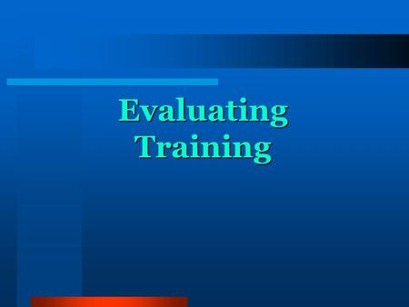 Evaluating Training. Aims 1. To share and explore purposes and processes for evaluation 2. To examine attitudes and beliefs about evaluation.