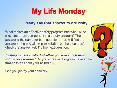 My Life Monday What makes an effective safety program and what is the most important component in a safety program? The answer is the same for both questions.