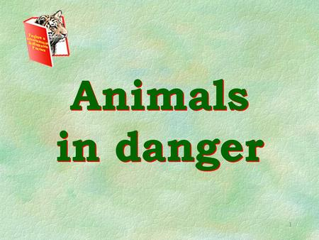 1 Animals in danger. 2 Today at the lesson you § Make up and act dialogues § Compare Past Simple and Past Continuous § Read and discuss the text about.