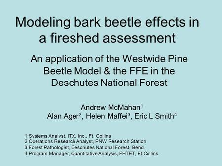 Modeling bark beetle effects in a fireshed assessment An application of the Westwide Pine Beetle Model & the FFE in the Deschutes National Forest Andrew.