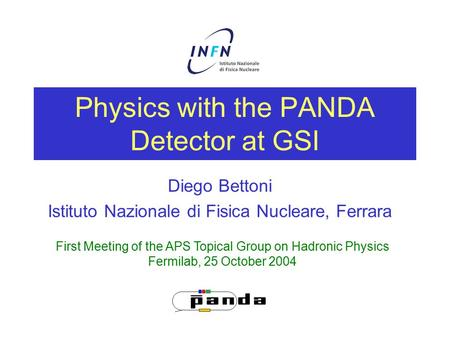Physics with the PANDA Detector at GSI Diego Bettoni Istituto Nazionale di Fisica Nucleare, Ferrara First Meeting of the APS Topical Group on Hadronic.