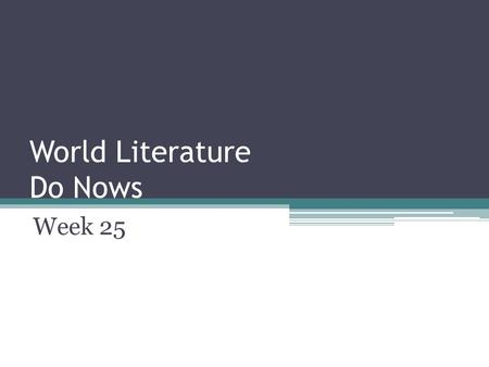 World Literature Do Nows Week 25. Do Now: Monday, February 24 th, 2014 (4 days until Interim ) 9/10 chapter questions.