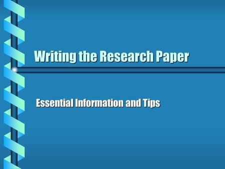 Writing the Research Paper Essential Information and Tips.
