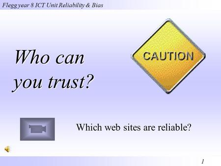 Flegg year 8 ICT Unit Reliability & Bias 1 Who can you trust? Which web sites are reliable?