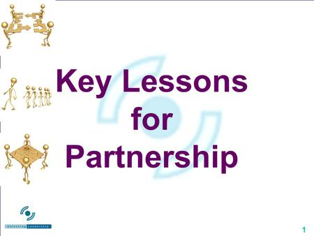 1 Key Lessons for Partnership. 2 Key Lessons Buy-in from everyone, especially leaders Shared vision Involve and engage people Build relationships and.