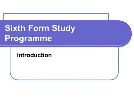 Sixth Form Study Programme Introduction. Commitment required from pupils Respect your ability and have HIGH expectations (at least 3 A level grade C).