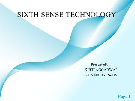 Page 1 SIXTH SENSE TECHNOLOGY Presented by: KIRTI AGGARWAL 2K7-MRCE-CS-035.