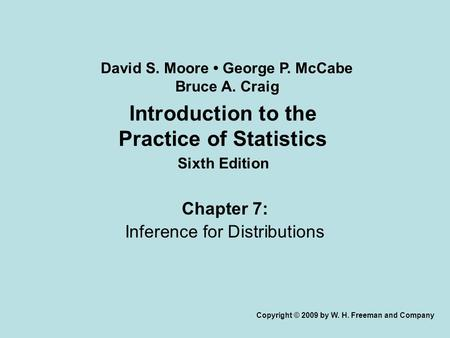 Introduction to the Practice of Statistics Sixth Edition Chapter 7: Inference for Distributions Copyright © 2009 by W. H. Freeman and Company David S.