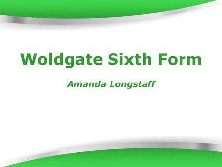 Powerpoint Templates Page 1 Powerpoint Templates Woldgate Sixth Form Amanda Longstaff.
