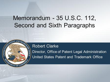 Memorandum - 35 U.S.C. 112, Second and Sixth Paragraphs Robert Clarke Director, Office of Patent Legal Administration United States Patent and Trademark.