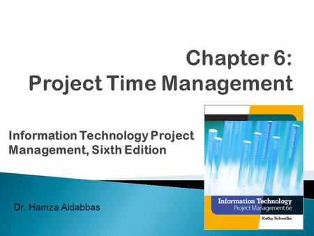 Information Technology Project Management, Sixth Edition Dr. Hamza Aldabbas.