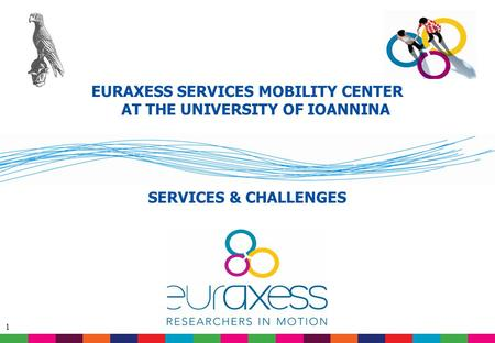 1 EURAXESS SERVICES MOBILITY CENTER AT THE UNIVERSITY OF IOANNINA SERVICES & CHALLENGES.