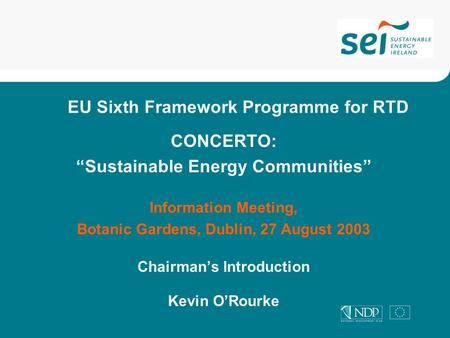 "EU Sixth Framework Programme for RTD CONCERTO: ""Sustainable Energy Communities"" Information Meeting, Botanic Gardens, Dublin, 27 August 2003 Chairman's."