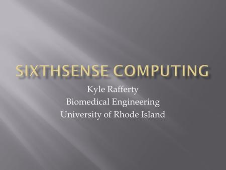 Kyle Rafferty Biomedical Engineering University of Rhode Island.