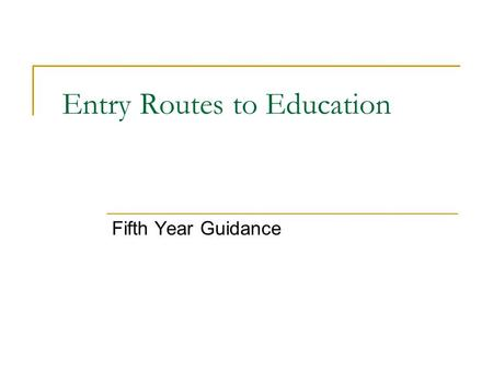 Entry Routes to Education Fifth Year Guidance. Opportunities There has never been more opportunities in third level education and training than now for.