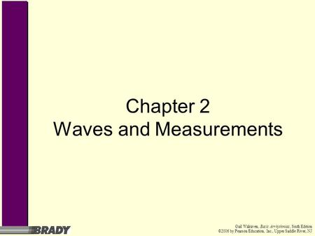 Gail Walraven, Basic Arrhythmias, Sixth Edition ©2006 by Pearson Education, Inc., Upper Saddle River, NJ Chapter 2 Waves and Measurements.