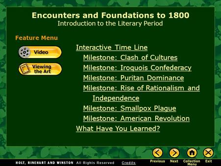 Encounters and Foundations to 1800 Introduction to the Literary Period Interactive Time Line Milestone: Clash of Cultures Milestone: Iroquois Confederacy.