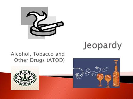 Alcohol, Tobacco and Other Drugs (ATOD) Categories of drugs AlcoholTobaccoMysteryAddiction 100 200 300 400 500.