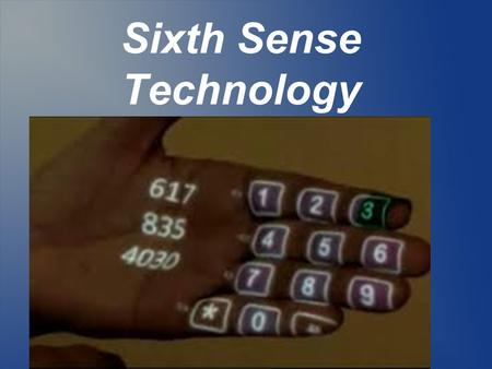 Sixth Sense Technology. Basic Points About Sixth Sense Sixth Sense allows people to use the internet without a screen or a keyboard It can turn any surface.