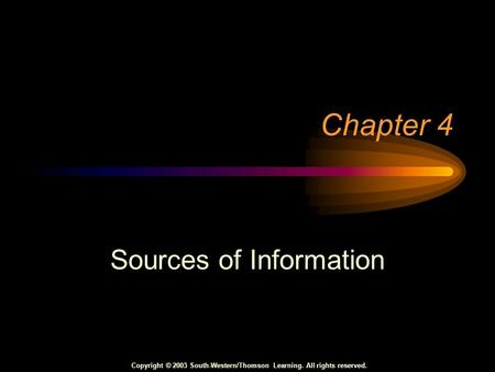 Copyright © 2003 South-Western/Thomson Learning. All rights reserved. Chapter 4 Sources of Information.