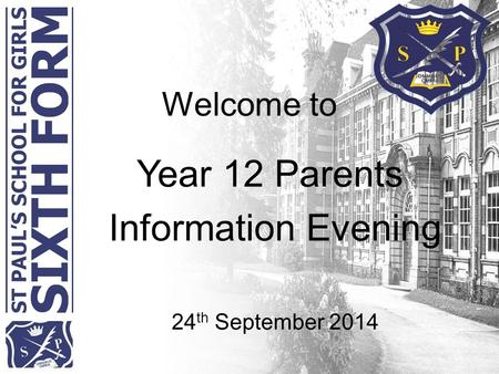 Welcome to Year 12 Parents Information Evening 24 th September 2014.