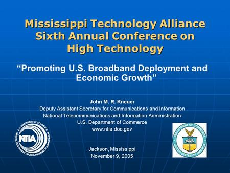 "Mississippi Technology Alliance Sixth Annual Conference on High Technology ""Promoting U.S. Broadband Deployment and Economic Growth"" John M. R. Kneuer."