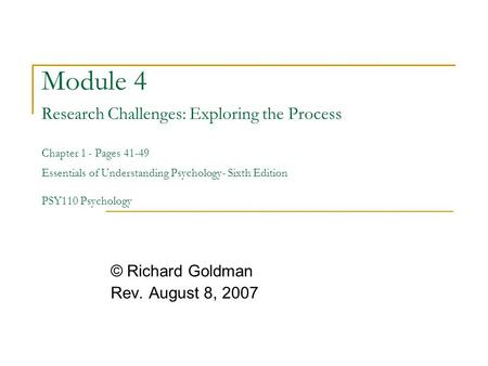 Module 4 Research Challenges: Exploring the Process Chapter 1 - Pages 41-49 Essentials of Understanding Psychology- Sixth Edition PSY110 Psychology ©
