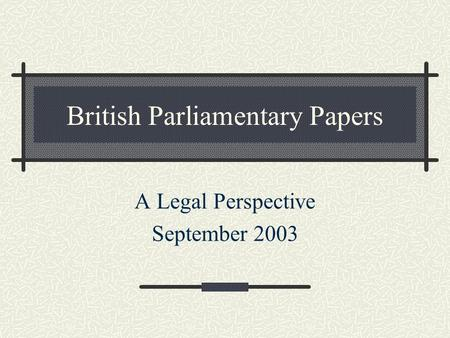 British Parliamentary Papers A Legal Perspective September 2003.