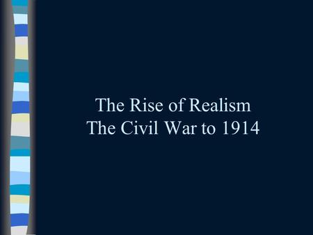 The Rise of Realism The Civil War to 1914