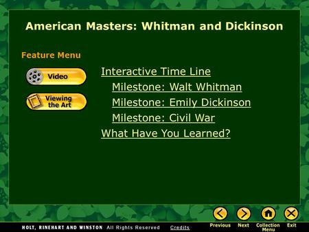 Interactive Time Line Milestone: Walt Whitman Milestone: Emily Dickinson Milestone: Civil War What Have You Learned? Feature Menu American Masters: Whitman.