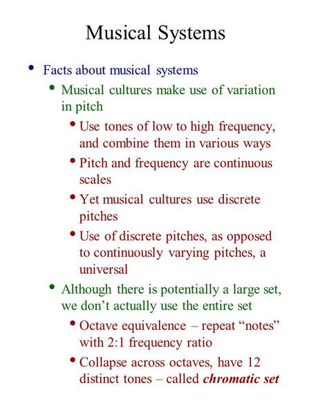 Musical Systems Facts about musical systems Musical cultures make use of variation in pitch Use tones of low to high frequency, and combine them in various.