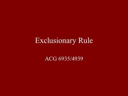 Exclusionary Rule ACG 6935/4939.