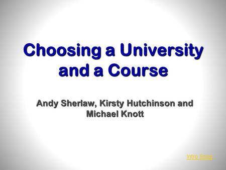 Choosing a University and a Course Andy Sherlaw, Kirsty Hutchinson and Michael Knott Intro Song.