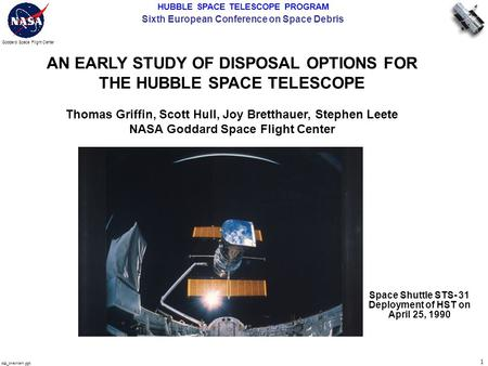HUBBLE SPACE TELESCOPE PROGRAM Sixth European Conference on Space Debris 1 Goddard Space Flight Center mk_overview.ppt Space Shuttle STS- 31 Deployment.