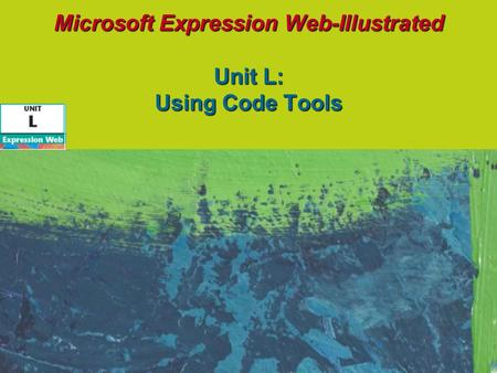 Microsoft Expression Web-Illustrated Unit L: Using Code Tools.