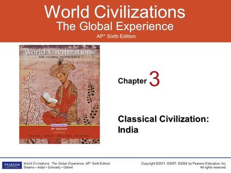 Chapter AP* Sixth Edition World Civilizations The Global Experience World Civilizations The Global Experience Copyright ©2011, ©2007, ©2004 by Pearson.
