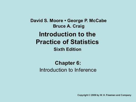 Introduction to the Practice of Statistics Sixth Edition Chapter 6: Introduction to Inference Copyright © 2009 by W. H. Freeman and Company David S. Moore.