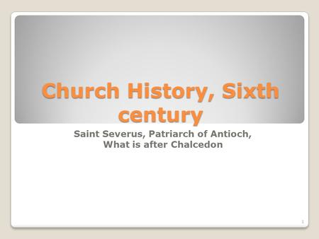 Church History, Sixth century Saint Severus, Patriarch of Antioch, What is after Chalcedon 1.